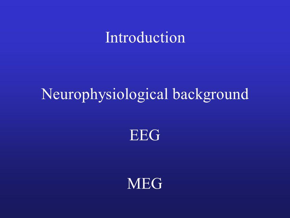 Introduction Neurophysiological background EEG MEG