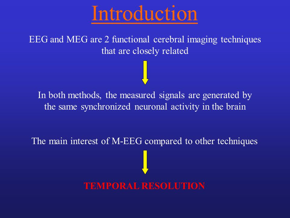Introduction EEG and MEG are 2 functional cerebral imaging techniques