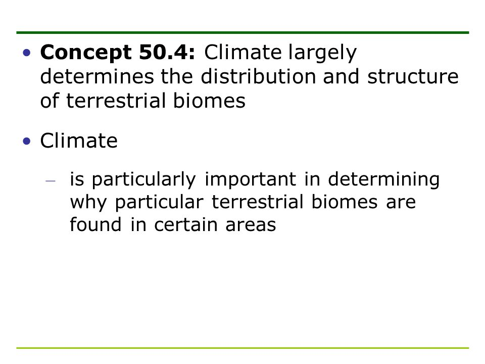 Concept 50.4: Climate largely determines the distribution and structure of terrestrial biomes