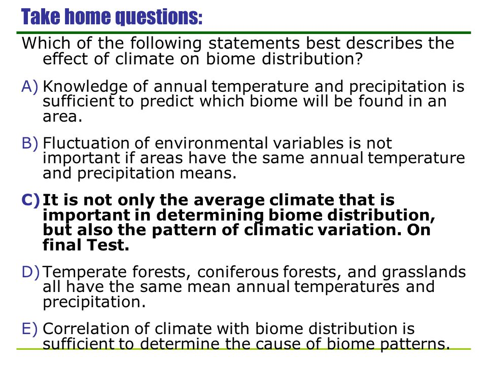 Take home questions: Which of the following statements best describes the effect of climate on biome distribution