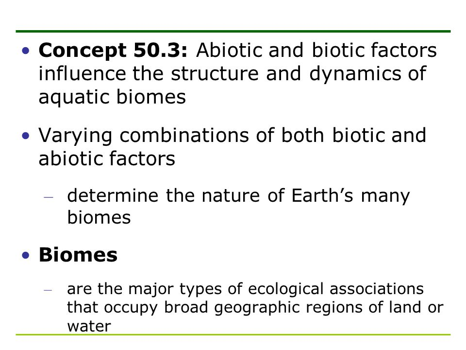 Varying combinations of both biotic and abiotic factors