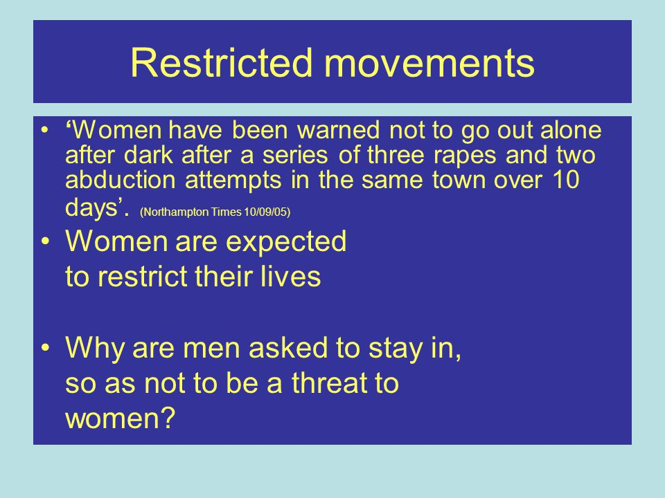 Restricted movements Women are expected to restrict their lives