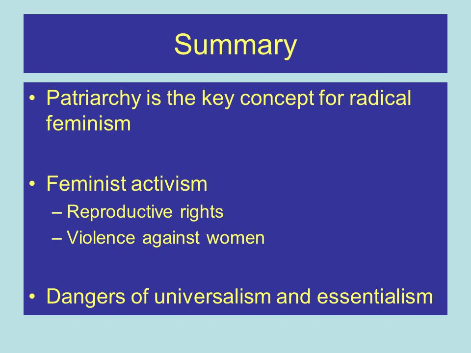 Summary Patriarchy is the key concept for radical feminism