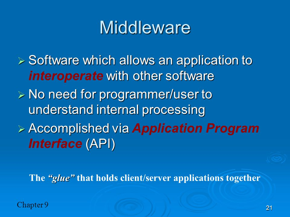 Middleware Software which allows an application to interoperate with other software. No need for programmer/user to understand internal processing.