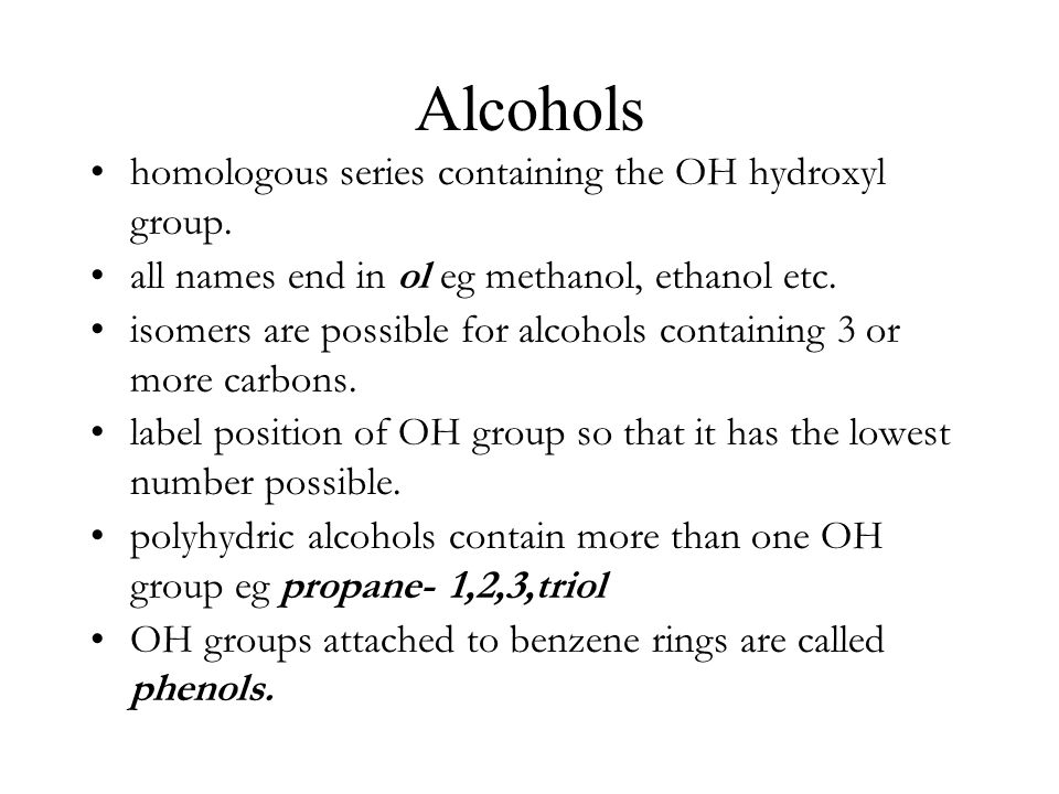 Alcohols homologous series containing the OH hydroxyl group.