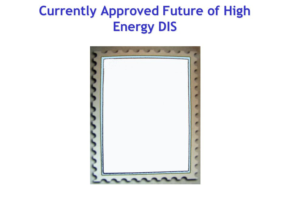 Currently Approved Future of High Energy DIS