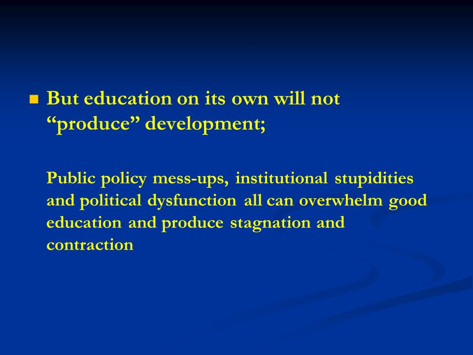 But education on its own will not produce development;