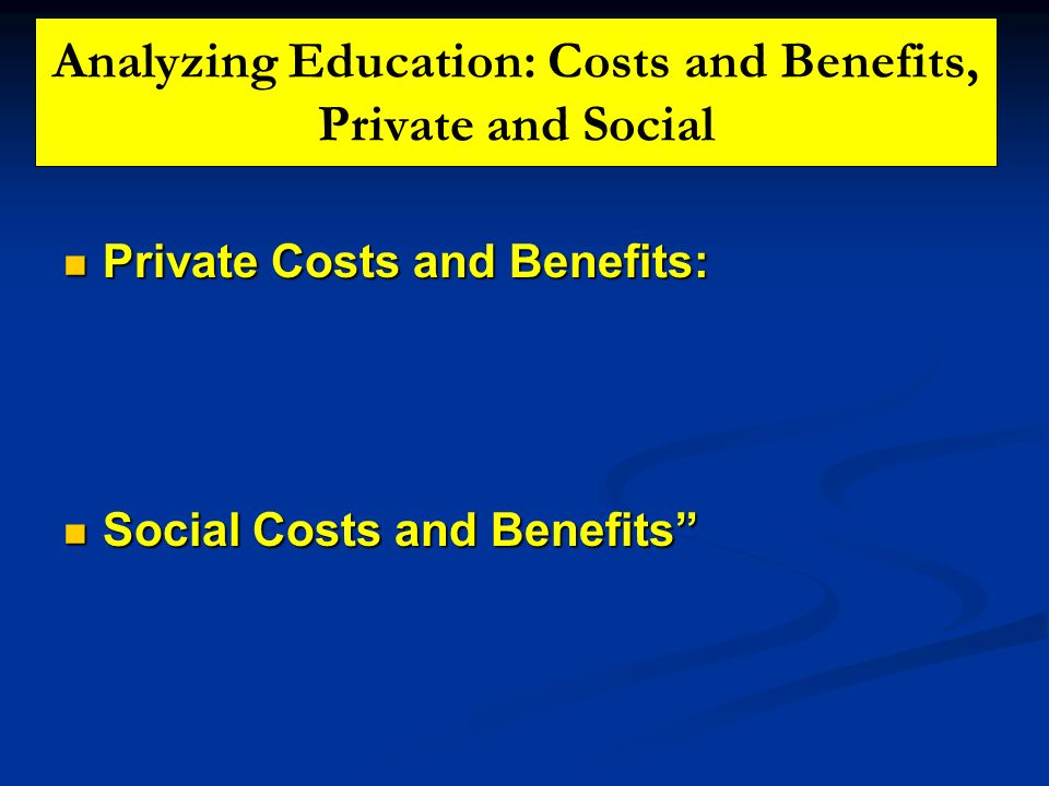 Analyzing Education: Costs and Benefits, Private and Social