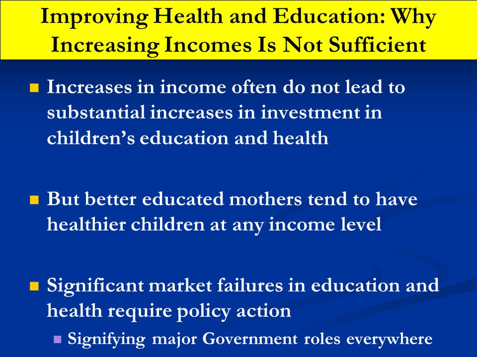 Improving Health and Education: Why Increasing Incomes Is Not Sufficient