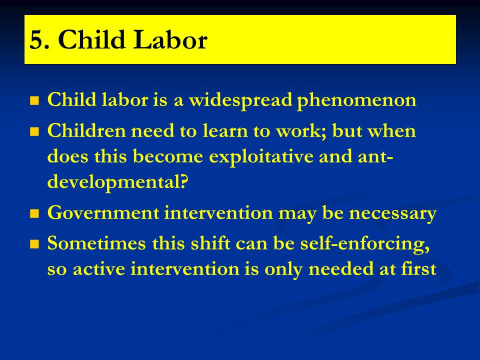 5. Child Labor Child labor is a widespread phenomenon