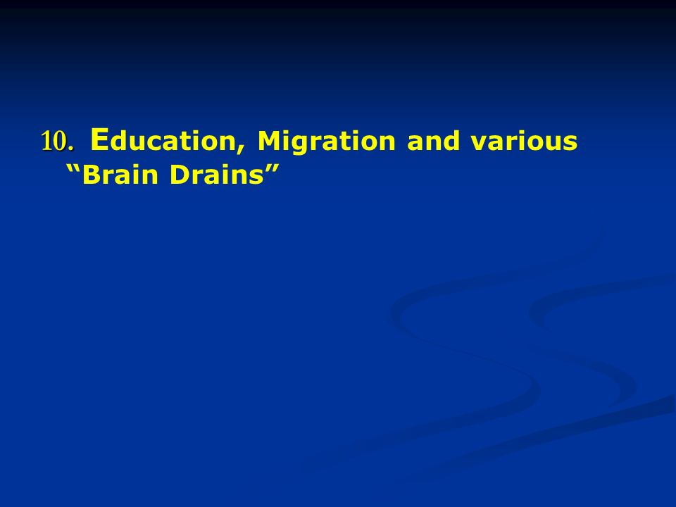 10. Education, Migration and various Brain Drains