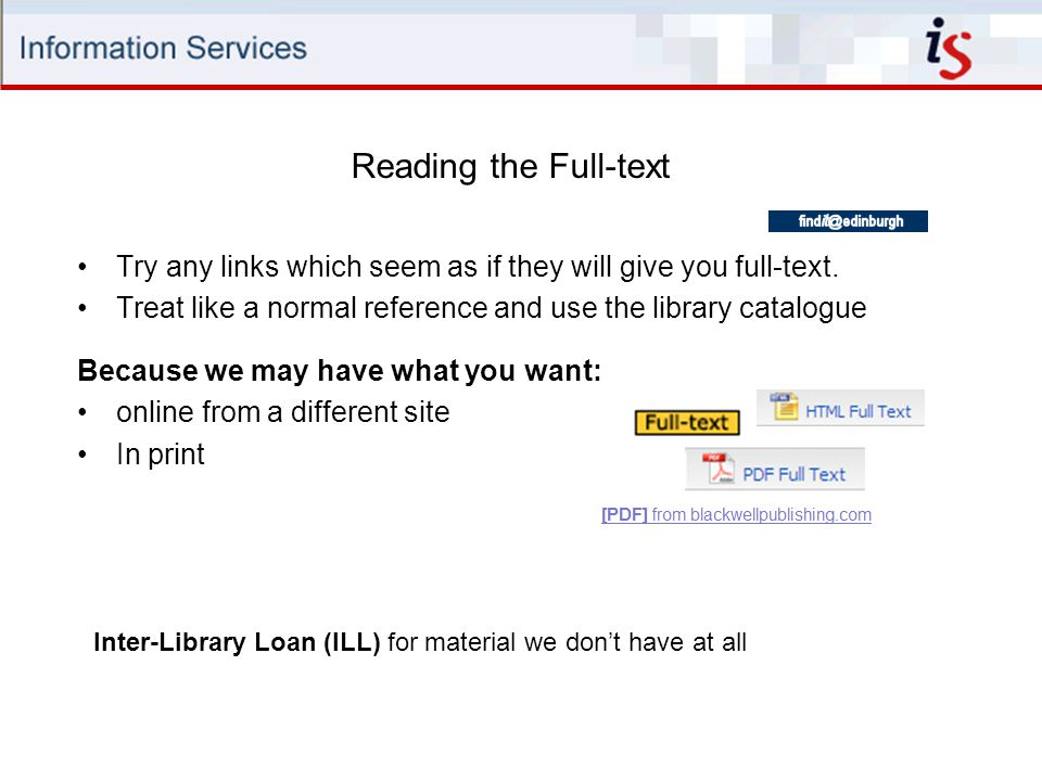 Reading the Full-text Try any links which seem as if they will give you full-text. Treat like a normal reference and use the library catalogue.