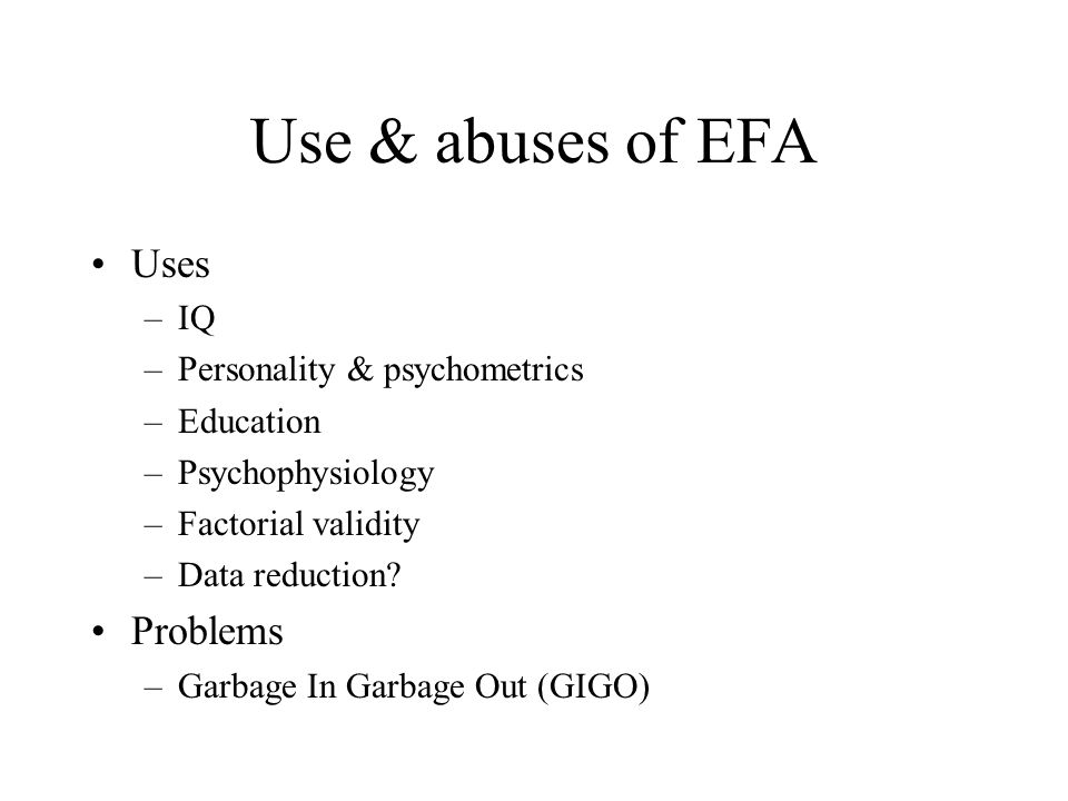 Use & abuses of EFA Uses Problems IQ Personality & psychometrics