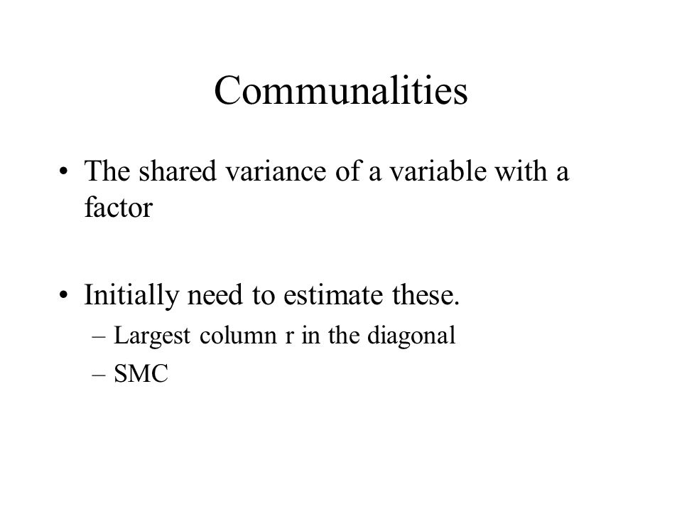 Communalities The shared variance of a variable with a factor