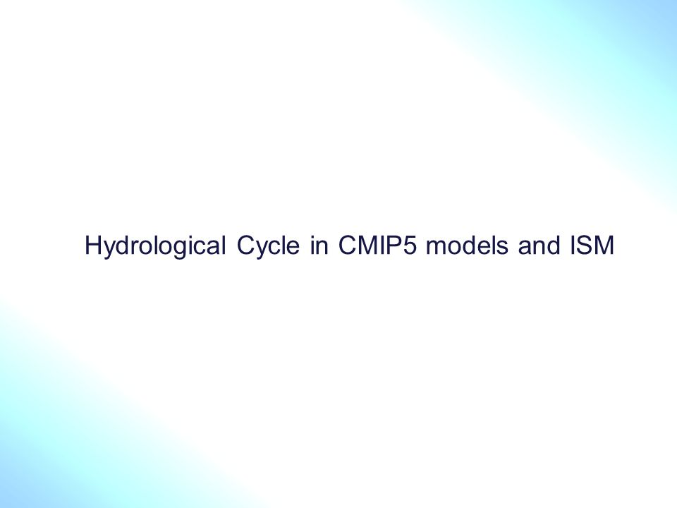 Hydrological Cycle in CMIP5 models and ISM