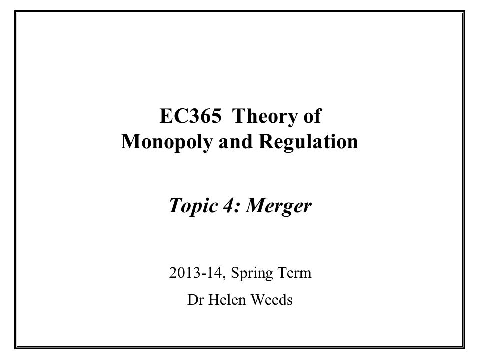 EC365 Theory of Monopoly and Regulation Topic 4: Merger