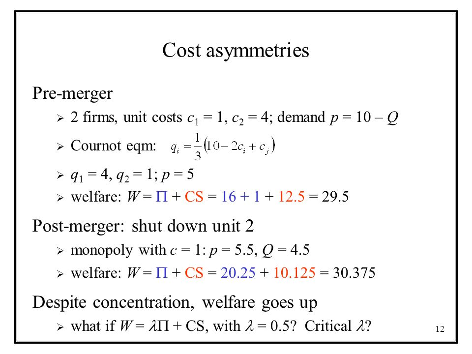 Cost asymmetries Pre-merger Post-merger: shut down unit 2