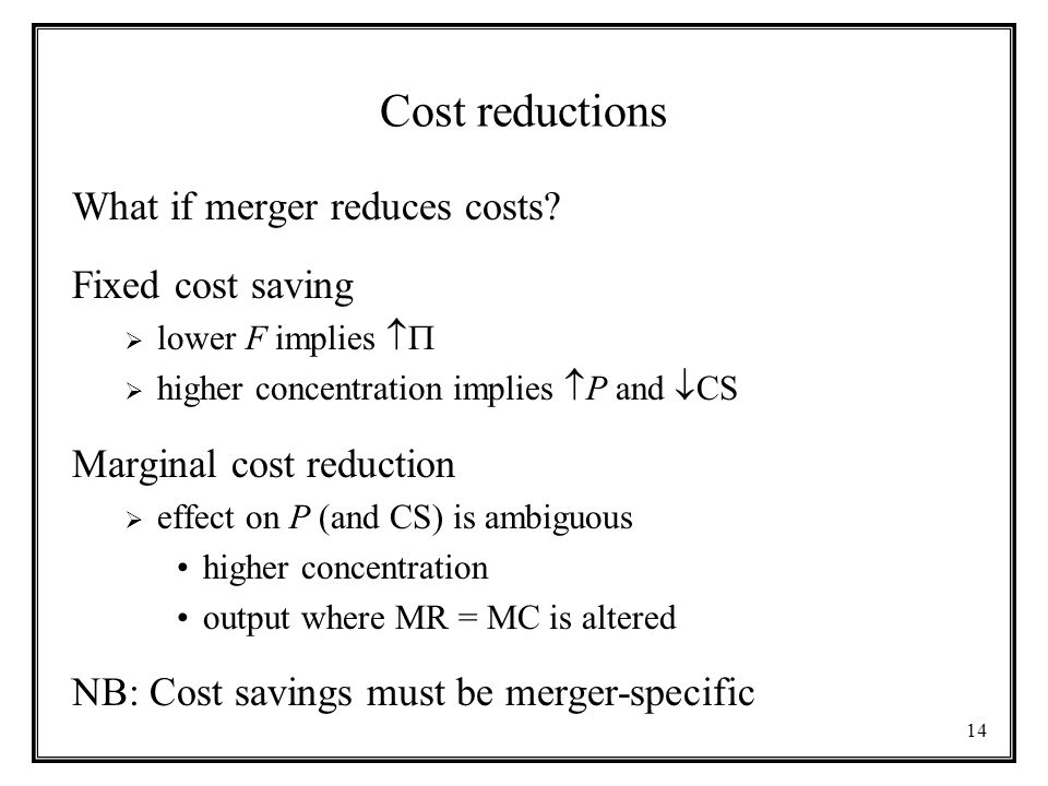 Cost reductions What if merger reduces costs Fixed cost saving