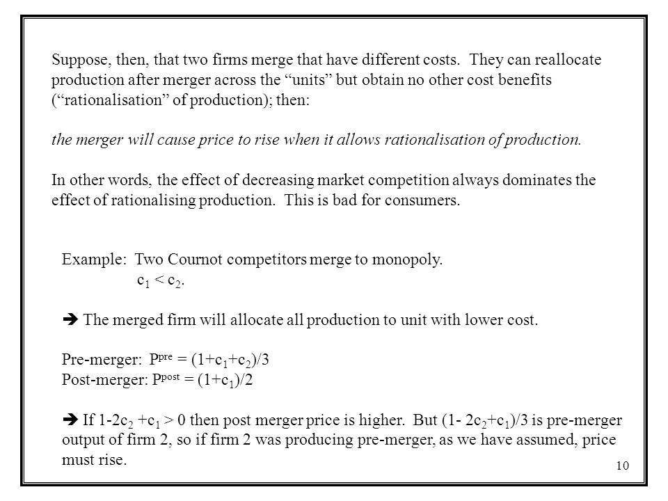 Suppose, then, that two firms merge that have different costs
