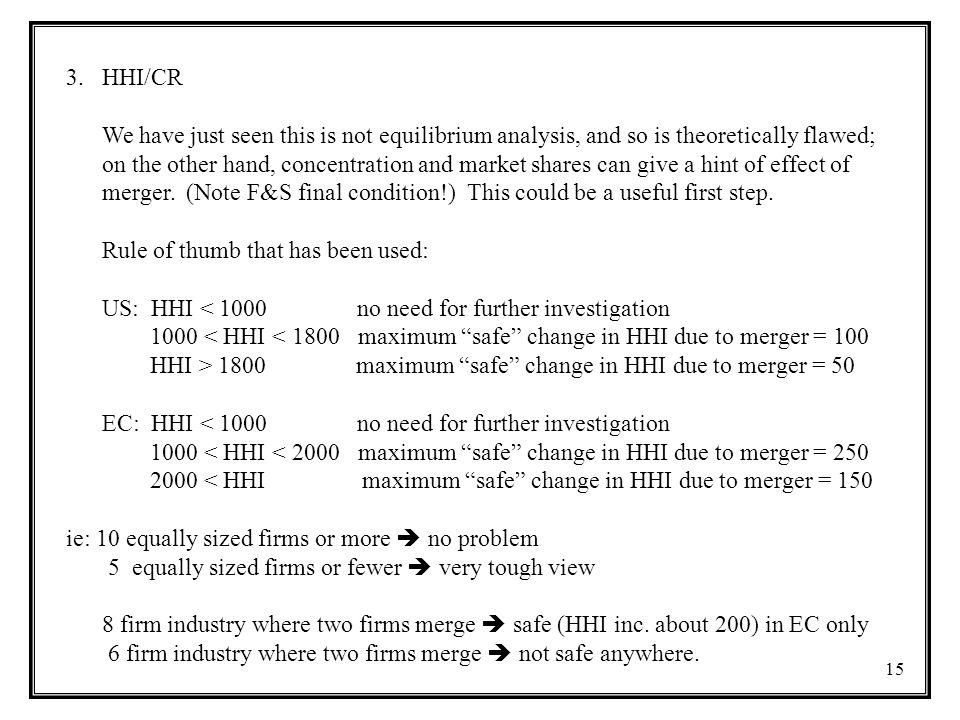 HHI/CR We have just seen this is not equilibrium analysis, and so is theoretically flawed;