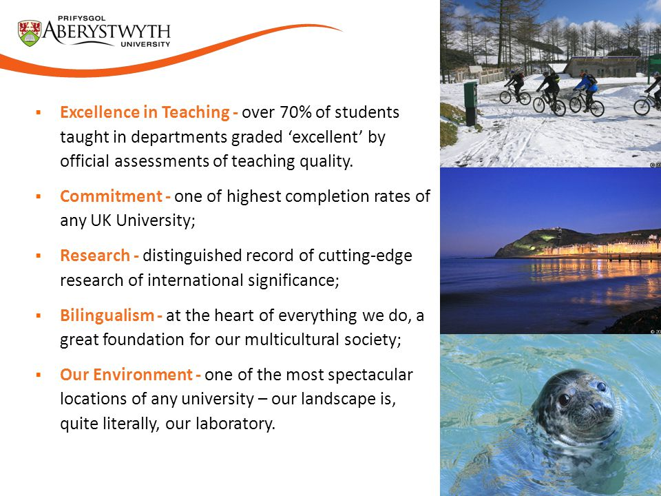 Excellence in Teaching - over 70% of students taught in departments graded 'excellent' by official assessments of teaching quality.