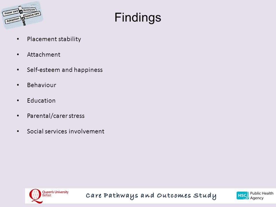 Findings Placement stability Attachment Self-esteem and happiness