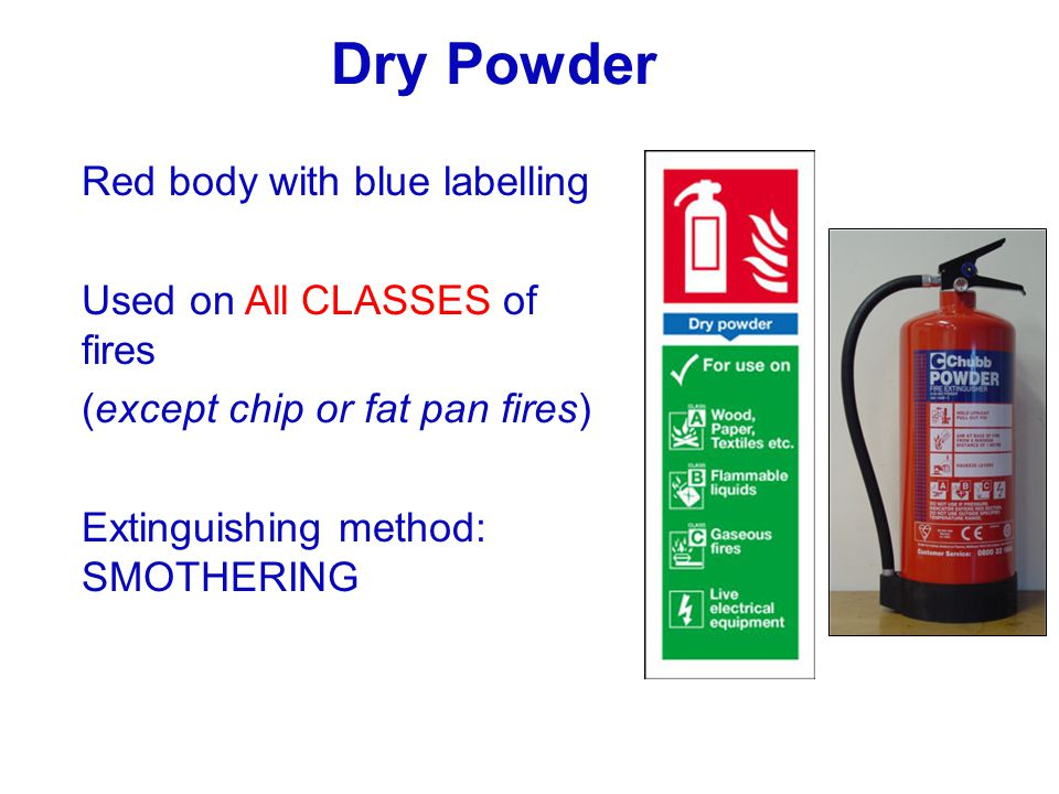 Dry Powder Red body with blue labelling Used on All CLASSES of fires