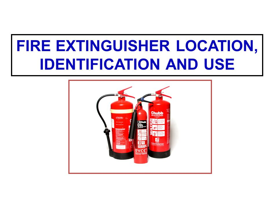 FIRE EXTINGUISHER LOCATION, IDENTIFICATION AND USE