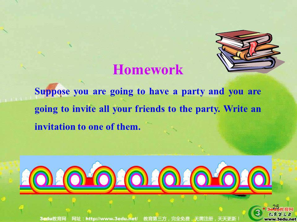 Homework Suppose you are going to have a party and you are going to invite all your friends to the party.