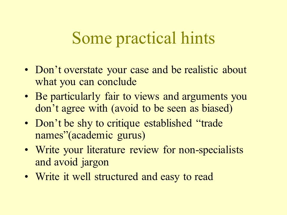 Some practical hints Don't overstate your case and be realistic about what you can conclude.