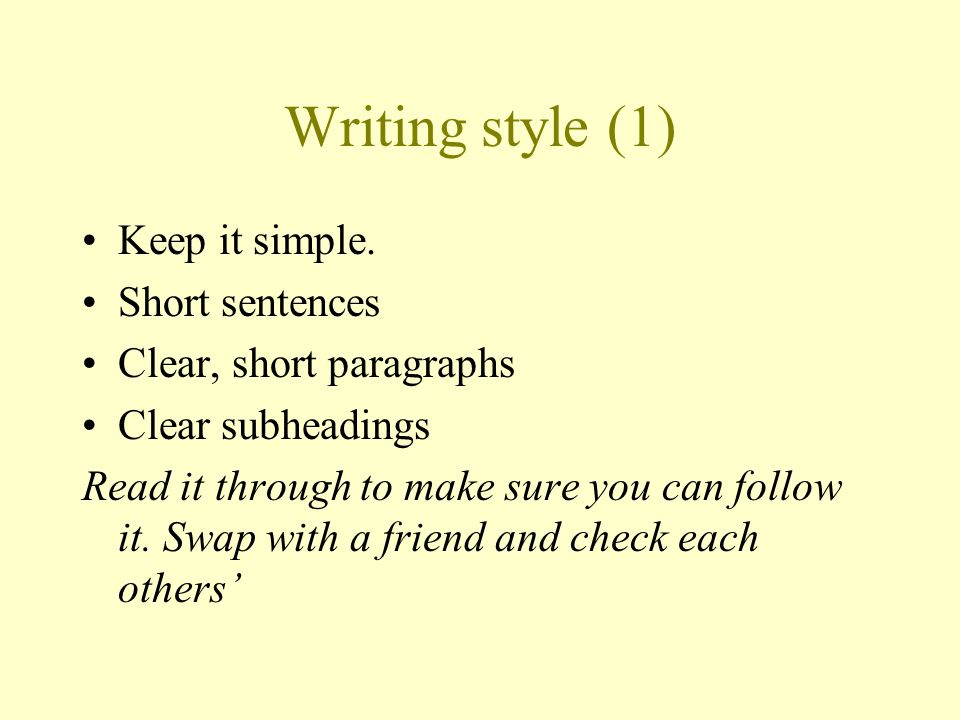 Writing style (1) Keep it simple. Short sentences
