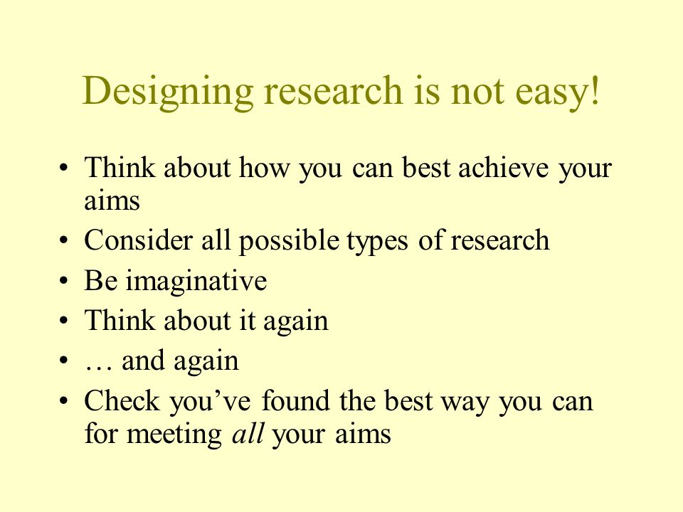 Designing research is not easy!