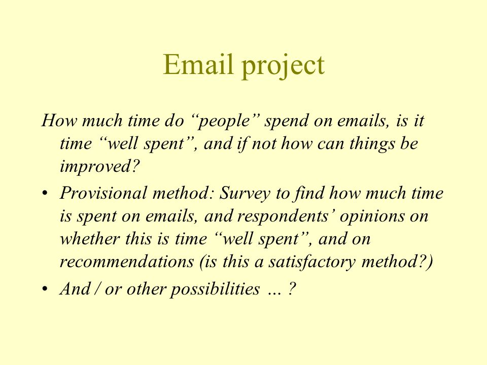 Email project How much time do people spend on emails, is it time well spent , and if not how can things be improved