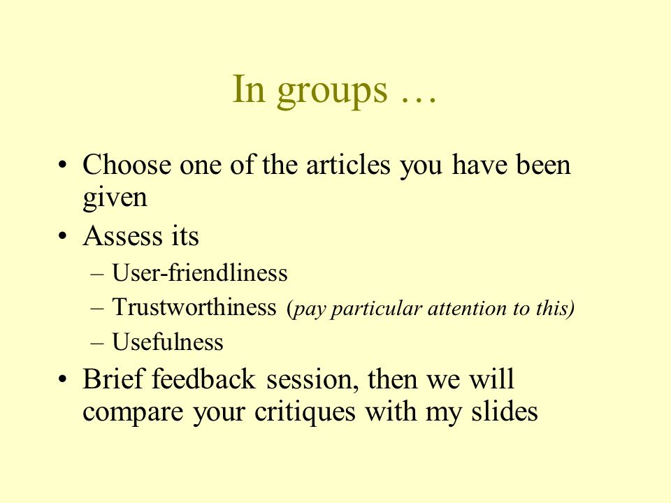 In groups … Choose one of the articles you have been given Assess its