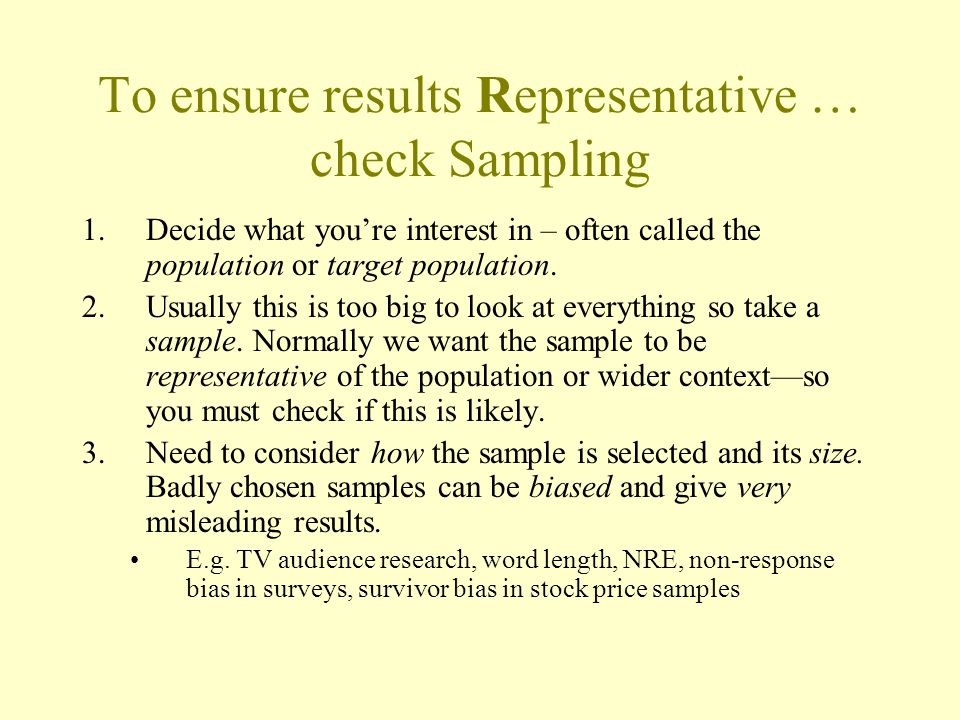 To ensure results Representative … check Sampling
