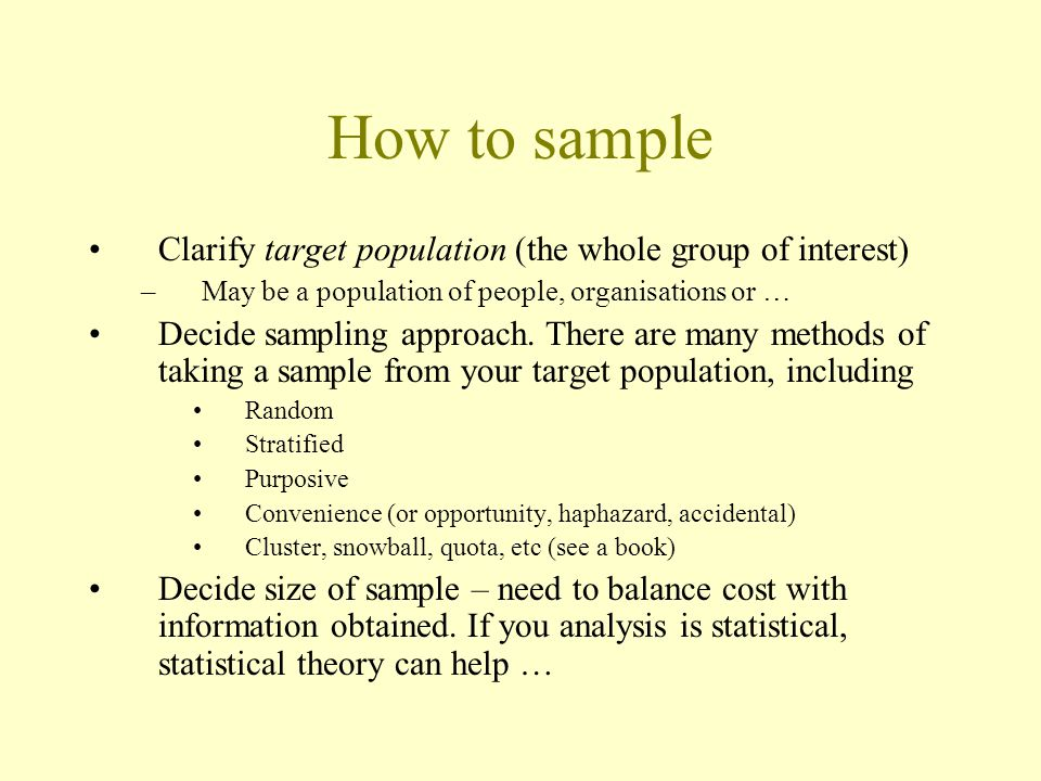 How to sample Clarify target population (the whole group of interest)