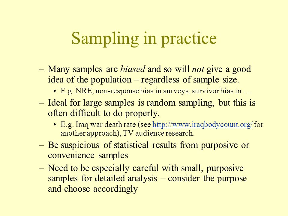 Sampling in practice Many samples are biased and so will not give a good idea of the population – regardless of sample size.