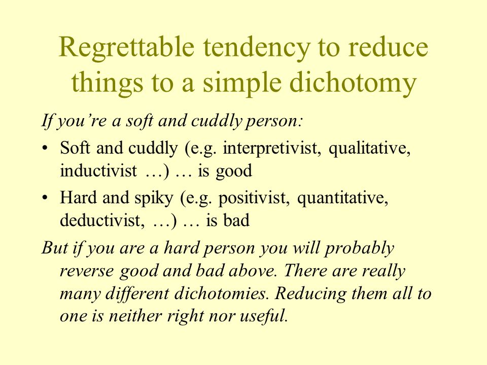 Regrettable tendency to reduce things to a simple dichotomy