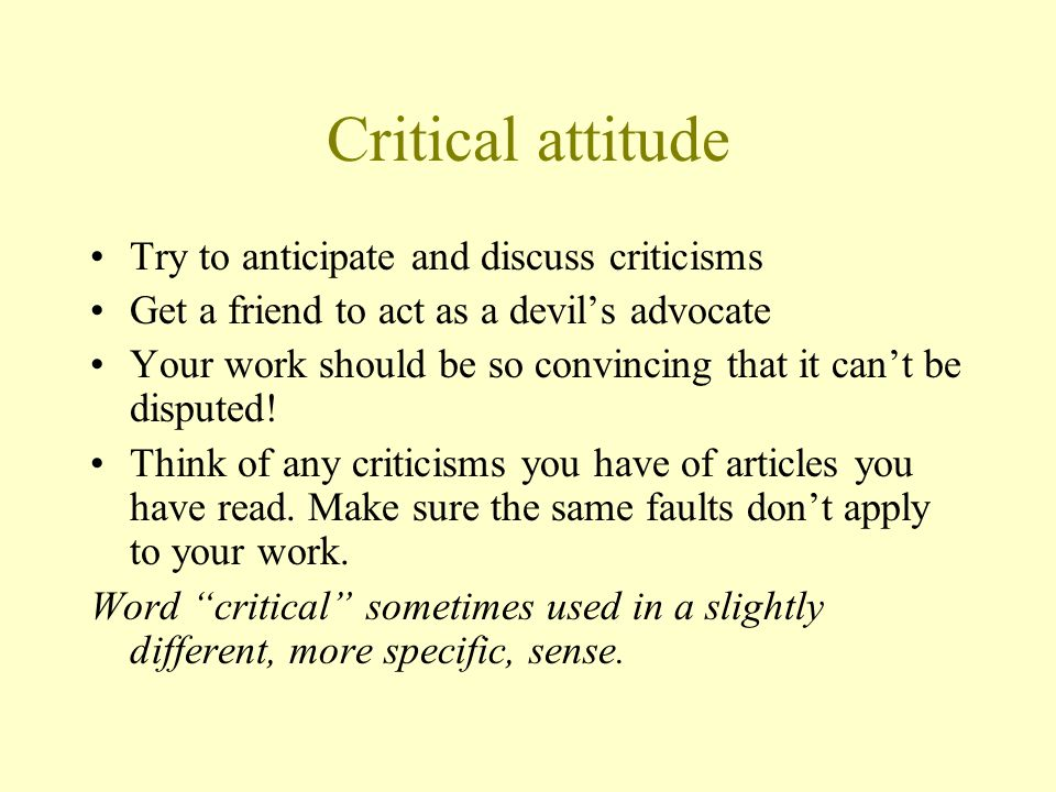 Critical attitude Try to anticipate and discuss criticisms