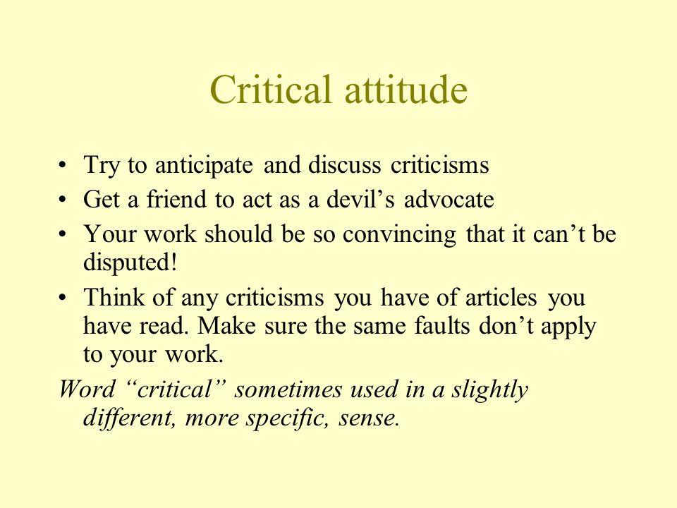 Critical attitude Try to anticipate and discuss criticisms
