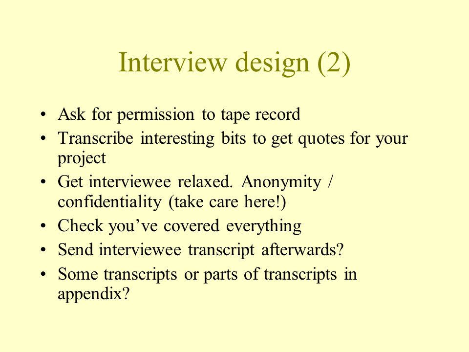 Interview design (2) Ask for permission to tape record