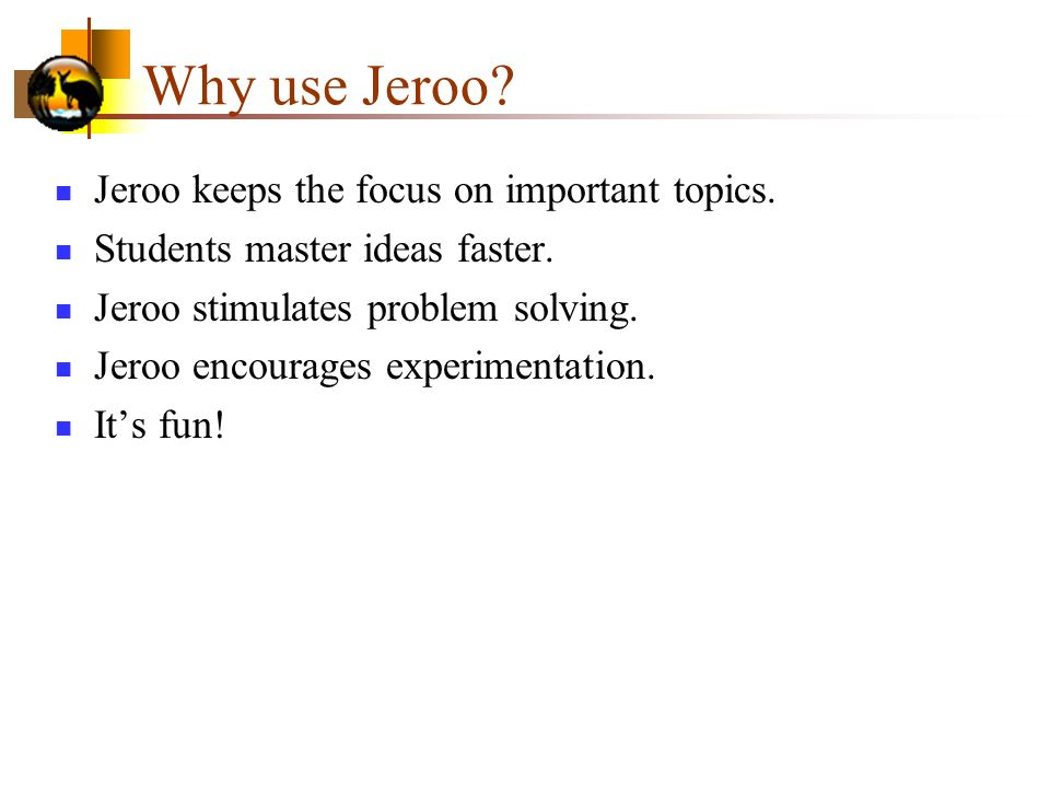 Why use Jeroo Jeroo keeps the focus on important topics.