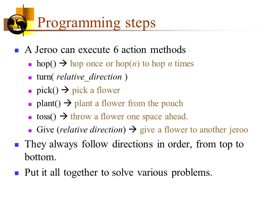 Programming steps A Jeroo can execute 6 action methods