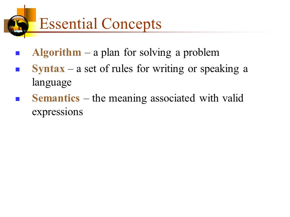 Essential Concepts Algorithm – a plan for solving a problem