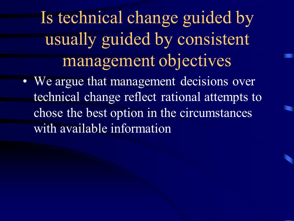 Is technical change guided by usually guided by consistent management objectives