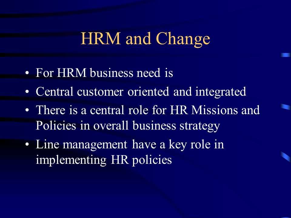 HRM and Change For HRM business need is