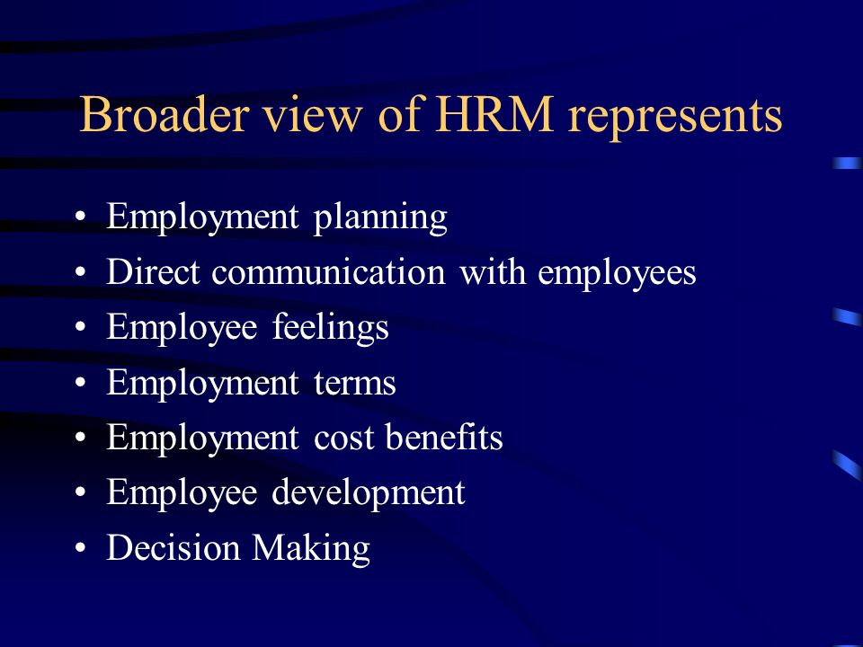 Broader view of HRM represents