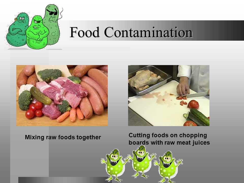Food Contamination Cutting foods on chopping boards with raw meat juices Mixing raw foods together