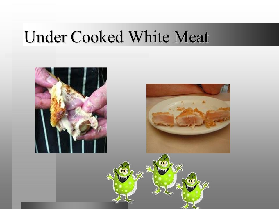 Under Cooked White Meat