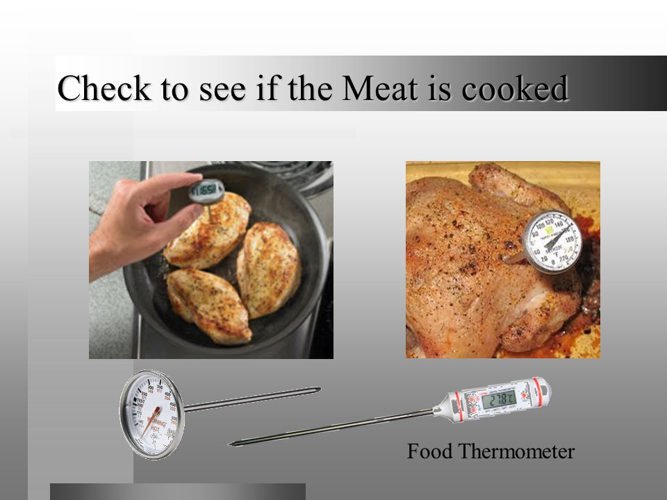 Check to see if the Meat is cooked